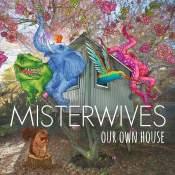 Artista: MisterWives Canción: Our Own House Género: Alternative