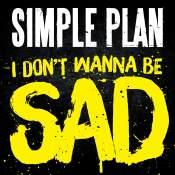 Canción: I Don't Wanna Be Sad Intértprete: Simple Plan Género: Pop