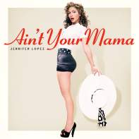 Ain't Your Mama • Jennifer Lopez