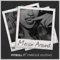 Messin' Around (Feat. Enrique Iglesias) • Pitbull
