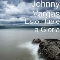 Esto Huele a Gloria • Johnny Vargas